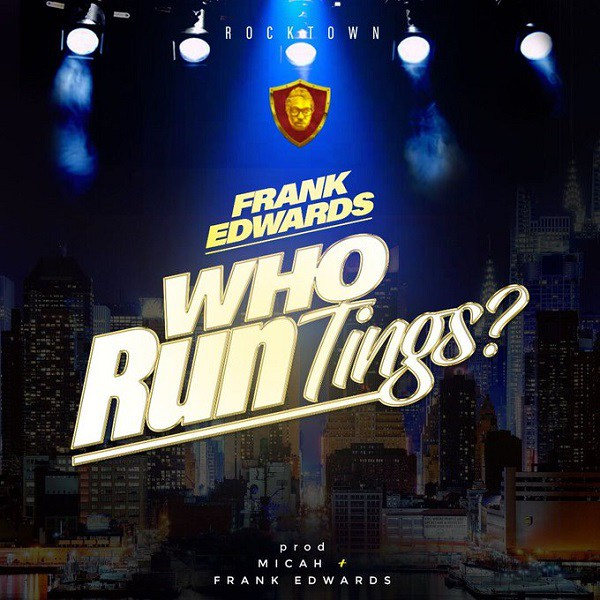 Frank Edwards – Who Run Tings