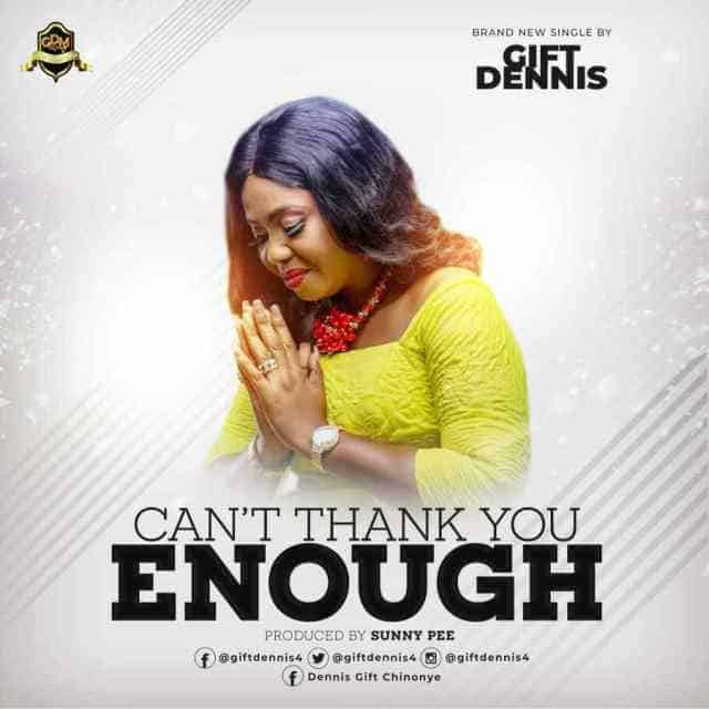 "Gift Dennis, one of Nigeria most enterprising gospel diva, offers her latest gospel song ""Can't Thank You Enough"" as an appreciation to God and in celebration of her Birthday. The song which is produced by Sunny Pee – Abuja's finest music producer – is inspired by God's word found in the verses and chapters of the book of Psalms. According to the celebrant, ""Can't Thank You Enough is a song born from the heart of gratitude to God. To show appreciation to Him for all the things He has done both the visible and invincible. As stated in Psalm 9:1 (I will give thanks to you, LORD, with all my heart; I will tell of all your wonderful deeds.) Also see Psalm 100:4-5 and Psalm 136:1-5. With this song, I look forward to seeing the world at large and I will approach God with a heart of gratitude at all times."" ""This song is out to touch and bless lives all over the world.""- She added. Listen and Download"
