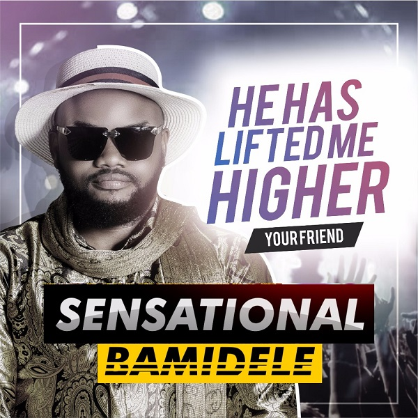 Sensational Bamidele – He Has Lifted Me Higher