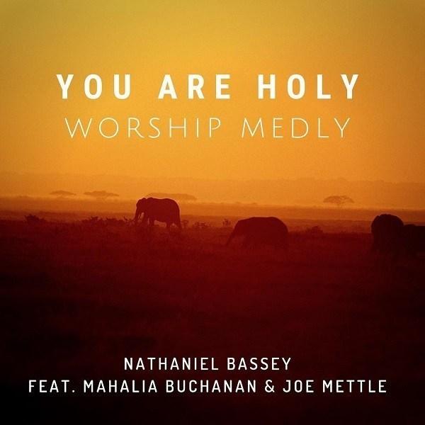 Nathaniel Bassey Ft. Mahalia Buchanan & Joe Mettle – You Are Holy