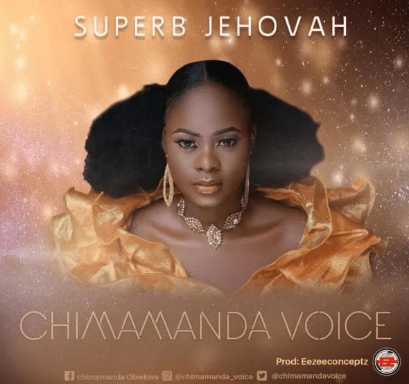 Chimamanda Voice – Superb Jehovah