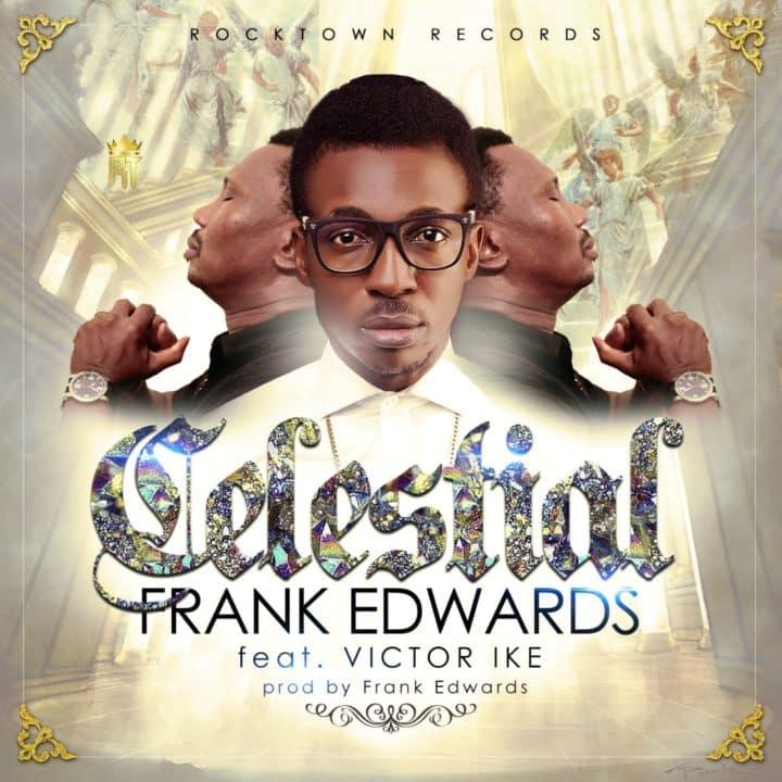 Frank Edwards ft. Victor Ike – Celestial