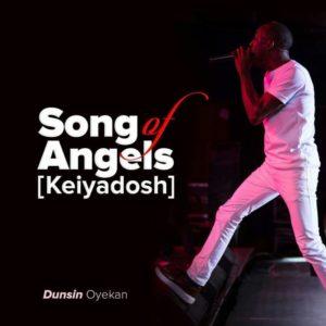 Dunsin Oyekan – Song Of Angels (Keiyadosh)