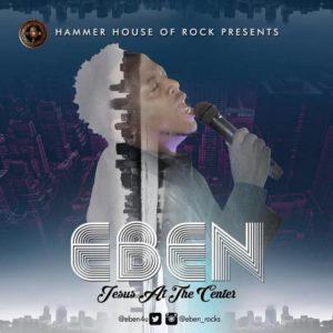 Eben – Jesus At The Center (Audio&Lyrics)