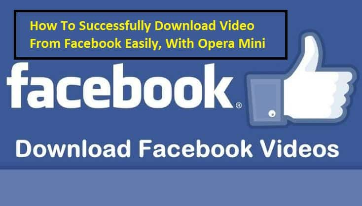 How To Successfully Download Video From Facebook Wtih Opera Mini