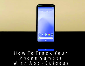 How To Track Your Phone Number With App (Guides)