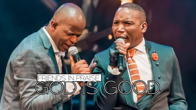 Download God Is Good by Friends In Praise Ft. Neyi Zimu & Omega Khunou