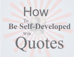 How To Be Self-Developed With Quotes