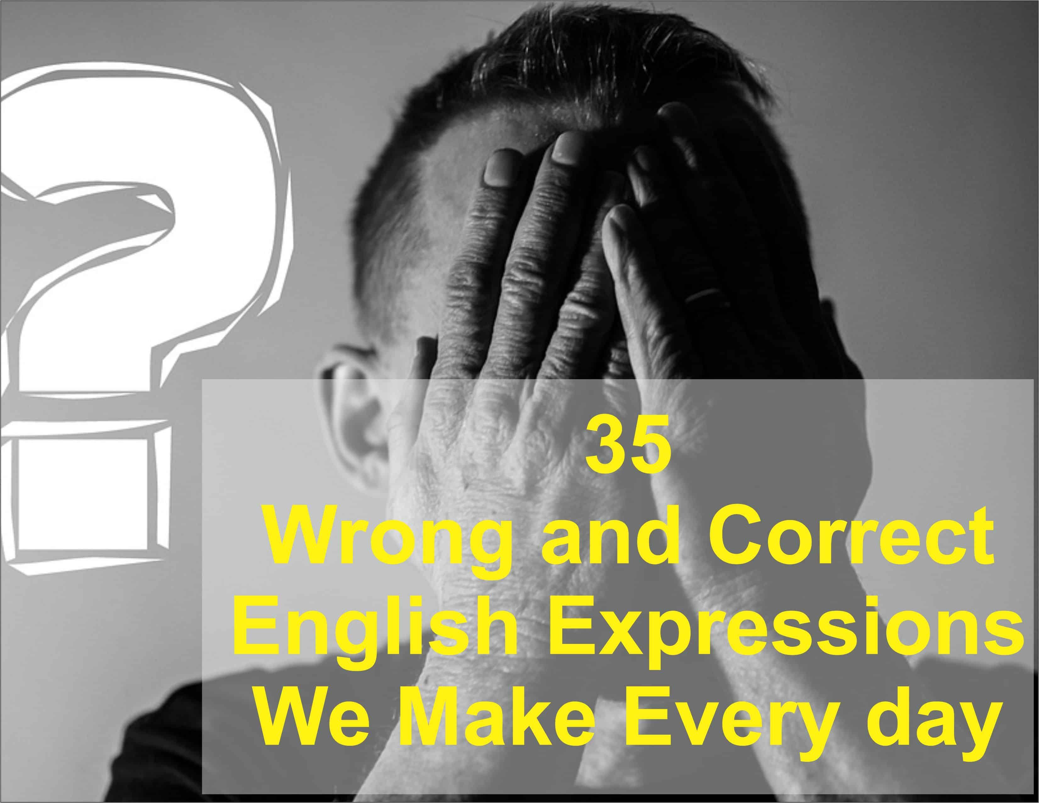 36 Wrong and Correct English Expressions We Make Every day