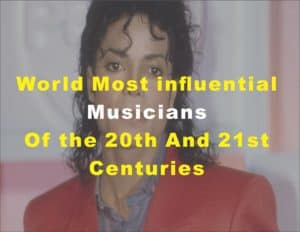 World Most influential Musicians Of the 20th And 21st Centuries