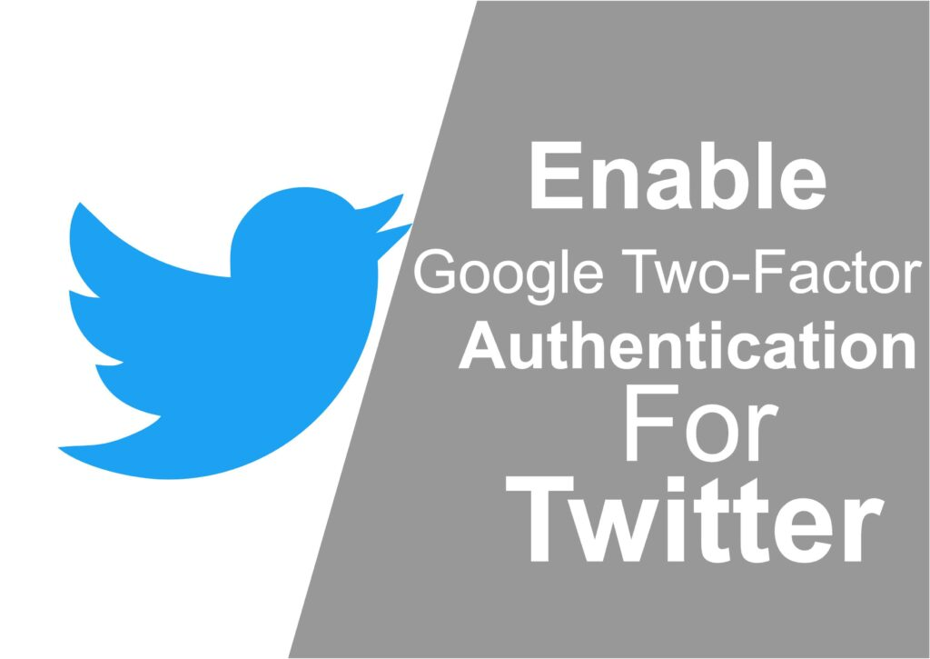 How I Setup/Enable Google Two-Factor Authentication For Twitter